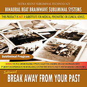 Break Away From Your Past by Binaural Beat Brainwave Subliminal Systems