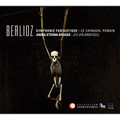 Berlioz: Symphonie Fantastique & Le carnaval Romain by Anima Eterna