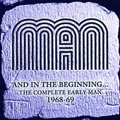 And In The Beginning… The Complete Early Man 1968-69 by Man