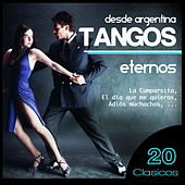 Desde Argentina. Tangos Eternos. 20 Clásicos by Various Artists