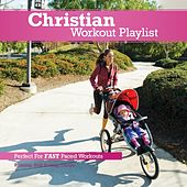 Christian Workout Playlist: Fast Paced by Various Artists