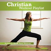 Christian Workout Playlist: Slow Paced by Various Artists