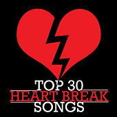 Top 30 Heart Break Songs by Various Artists