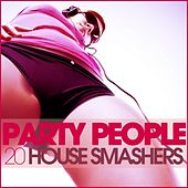 Party People (20 House Smashers) by Various Artists
