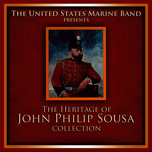 The Heritage of John Philip Sousa Collection by Us Marine Band