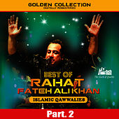 Best of Rahat Fateh Ali Khan (Islamic Qawwalies) Pt. 2 by Rahat Fateh Ali Khan