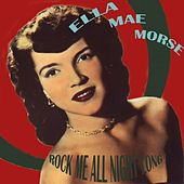 Rock Me All Night Long by Ella Mae Morse