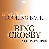Looking Back...Bing Crosby, Vol. 3 by Bing Crosby