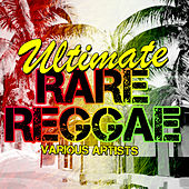 Ultimate Rare Reggae by Various Artists
