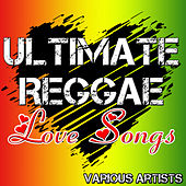 Ultimate Reggae Love Songs by Various Artists
