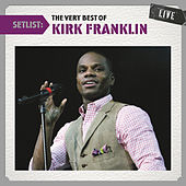 Setlist: The Very Best Of Kirk Franklin Live by Kirk Franklin