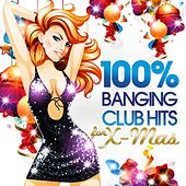 100% Banging Club Hits for Xmas (The Best of the Clubs in Dance, House and Electro Sessions) by Various Artists