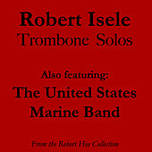 Robert Isele Trombone Solos by Us Marine Band