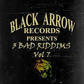Black Arrow Presents 3 Bad Riddims Vol 7 by Various Artists