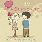When a Girl Loves a Boy : 30 St. Valentine's Chill House Songs by Various Artists