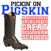 Pickin' On Pigskin: A Bluegrass Tribute to Great Southern Schools by Pickin' On