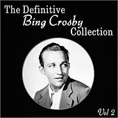 The Definitive Bing Crosby Collection - Vol 2 by Bing Crosby