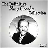 The Definitive Bing Crosby Collection - Vol 3 by Bing Crosby