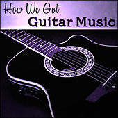 How We Got Guitar Music by Various Artists