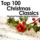Top 100 Christmas Classics - Classical Favorites For The Holidays by Various Artists
