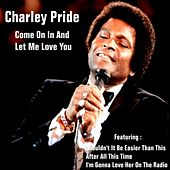 Come On in and Let Me Love You by Charley Pride