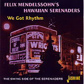 We Got Rhythm - The Swing Side of the Serenaders by Felix Mendelssohn