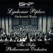 Lyubomir Pipkov: Orchestral Works by Sofia Philharmonic Orchestra