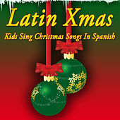 Latin Xmas - Kids Sing Christmas Songs In Spanish by Various Artists