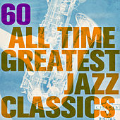 60 All Time Greatest Jazz Classics by Various Artists