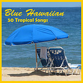 Blue Hawaiian: 50 Tropical Songs by Various Artists