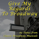 Give My Regards to Broadway: 60 Tunes from Classic Broadway Musicals by Various Artists
