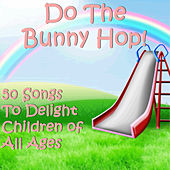 Do the Bunny Hop! 50 Songs to Delight Children of All Ages by Various Artists