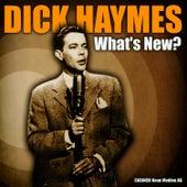 Dick Haymes - What's New? by Dick Haymes