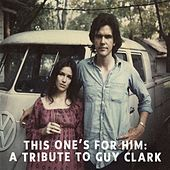 This One's for Him: A Tribute to Guy Clark by Various Artists
