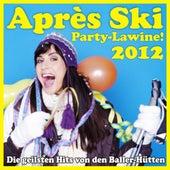 Après Ski Party-Lawine! Die geilsten Hits von den Baller-Hütten 2012 by Various Artists