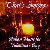 That's Amore: Italian Music for Valentine's Day by Various Artists