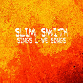 Slim Smith Sings Love Songs by Slim Smith