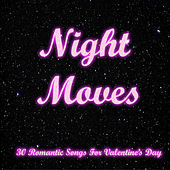 Night Moves: 30 Romantic Songs for Valentine's Day by Various Artists