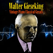 Vintage Piano Classical Greats by Walter Gieseking