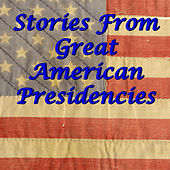 Stories from 4 Great American Presidencies Plus Other Classic Patriotic Songs by Various Artists