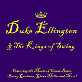 Duke Ellington & the Kings of Swing Featuring the Music of Count Basie, Benny Goodman, Glenn Miller and More! by Various Artists