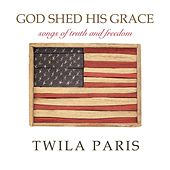 God Shed His Grace - Songs of Truth and Freedom by Twila Paris