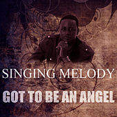 Got To Be An Angel by Singing Melody