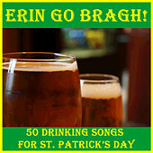Erin Go Bragh! 50 Drinking Songs for St. Patrick's Day by Various Artists