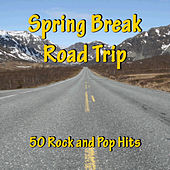 Spring Break Road Trip: 50 Rock and Pop Hits by Various Artists