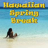 Hawaiian Spring Break by Various Artists
