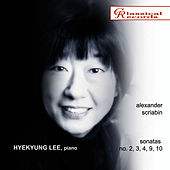 Hyekyung Lee. Scriabin. Piano sonatas no. 2, 3, 4, 9,10 by Hyekyung Lee