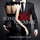License to Lounge, Vol.6 (A Service of Pleasant Secrets Chill Out and Lounge Weapons) by Various Artists