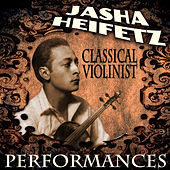 Classical Violinist Performances by Jascha Heifetz