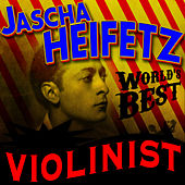 World's Best Violinist by Jascha Heifetz